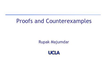 Proofs and Counterexamples Rupak Majumdar. In the good old days… Decision Procedure  yes no.