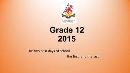 Grade 12 2015 The two best days of school, the first and the last.