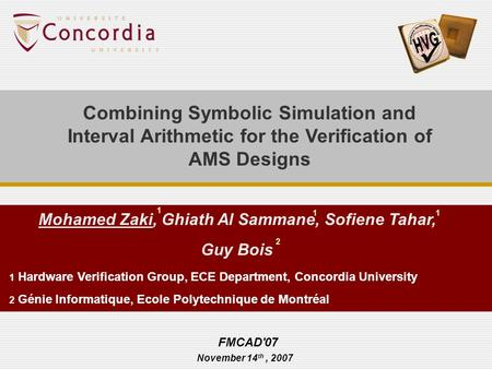 Combining Symbolic Simulation and Interval Arithmetic for the Verification of AMS Designs Mohamed Zaki, Ghiath Al Sammane, Sofiene Tahar, Guy Bois FMCAD'07.