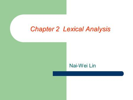 Chapter 2 Lexical Analysis Nai-Wei Lin. Lexical Analysis Lexical analysis recognizes the vocabulary of the programming language and transforms a string.