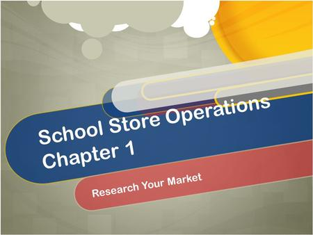 School Store Operations Chapter 1 Research Your Market.