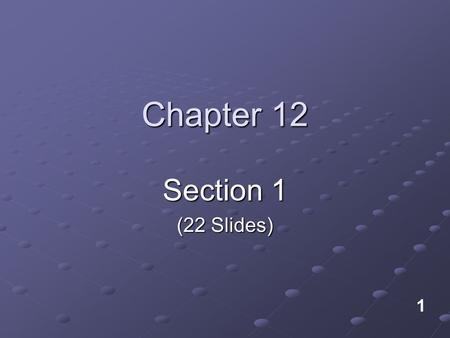 Chapter 12 Section 1 (22 Slides) 1.