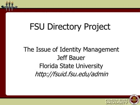 FSU Directory Project The Issue of Identity Management Jeff Bauer Florida State University