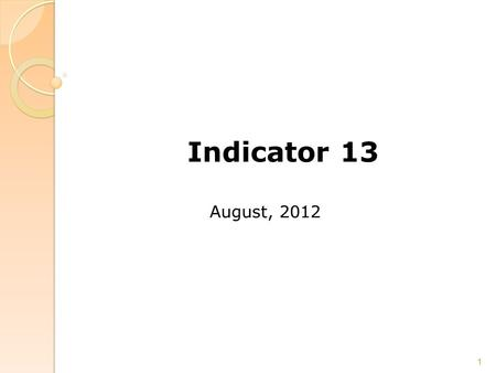 Indicator 13 August, 2012 1. Contacts Paul Sherman, DPI Procedural Compliance Workgroup, or