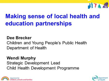 Dee Brecker Children and Young People's Public Health Department of Health Wendi Murphy Strategic Development Lead Child Health Development Programme Making.
