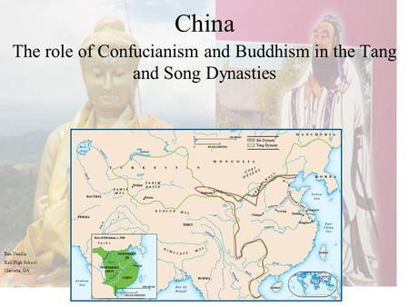 China The role of Confucianism and Buddhism in the Tang and Song Dynasties Ben Needle Kell High School Marietta, GA