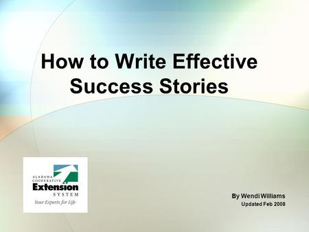 How to Write Effective Success Stories By Wendi Williams Updated Feb 2008.