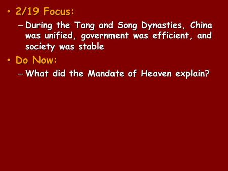 2/19 Focus: 2/19 Focus: – During the Tang and Song Dynasties, China was unified, government was efficient, and society was stable Do Now: Do Now: – What.