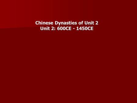 Chinese Dynasties of Unit 2 Unit 2: 600CE - 1450CE.