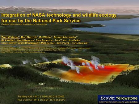 Integration of NASA technology and wildlife ecology for use by the National Park Service (Systems Integration and Visualization of Yellowstone) Fred Watson.