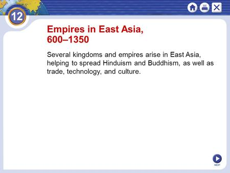 NEXT Empires in East Asia, 600–1350 Several kingdoms and empires arise in East Asia, helping to spread Hinduism and Buddhism, as well as trade, technology,