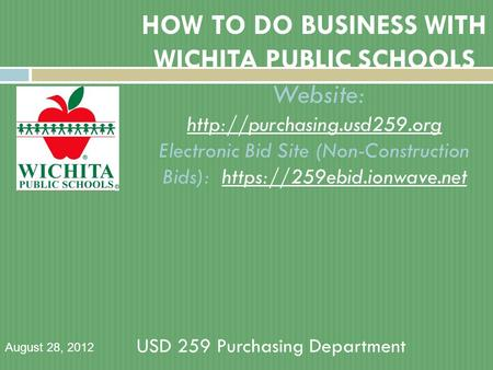 HOW TO DO BUSINESS WITH WICHITA PUBLIC SCHOOLS Website:  Electronic Bid Site (Non-Construction Bids): https://259ebid.ionwave.net.