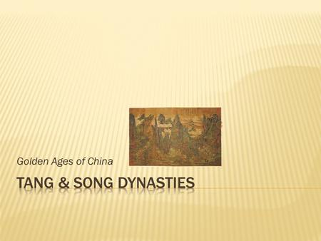 Golden Ages of China Reunification and Renaissance 220 CE.—Han dynasty ends 220-589—Era of Division 589-618—Sui dynasty 618-907—Tang dynasty 960-1279—Song.