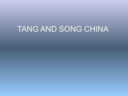 TANG AND SONG CHINA. Tang and Song period= China's Golden Age; arguably the richest, most powerful, and most advanced country in the world at this point.