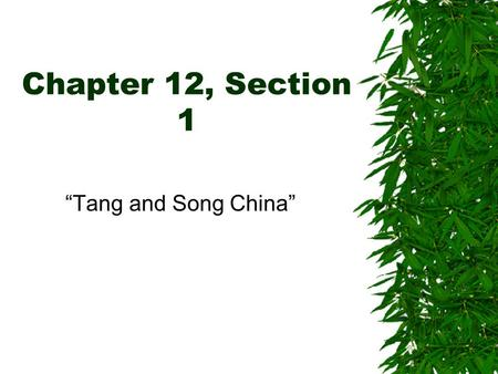 "Chapter 12, Section 1 ""Tang and Song China"". The Sui Dynasty  After the collapse of the Han Dynasty, no emperor was strong enough to hold China together."