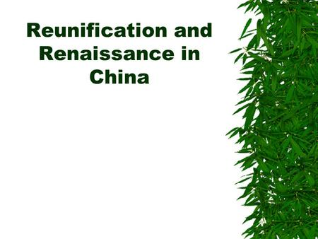 Reunification and Renaissance in China. Era of Division 220-589 CE  New series of nomadic invasions and regional wars for imperial power  Bureaucratic.