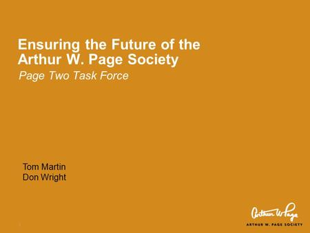 1 Ensuring the Future of the Arthur W. Page Society Page Two Task Force Tom Martin Don Wright.