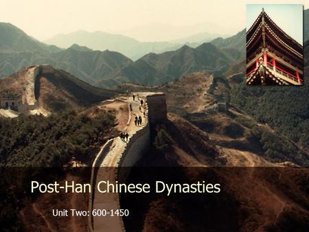 "Post-Han Chinese Dynasties Unit Two: 600-1450. Chinese Dynasties Sui (""sway"") Tang Song."