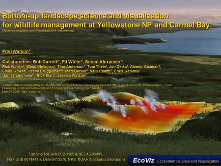 Bottom-up landscape science and visualization for wildlife management at Yellowstone NP and Carmel Bay (Systems Integration and Visualization of Yellowstone)