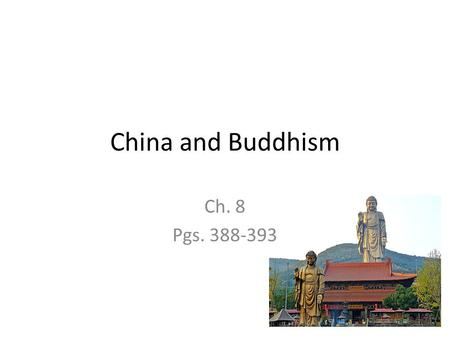 "China and Buddhism Ch. 8 Pgs. 388-393. The Influence of Buddhism ""Buddhism is by far the most important gift that China received from India…"" pg. 388."