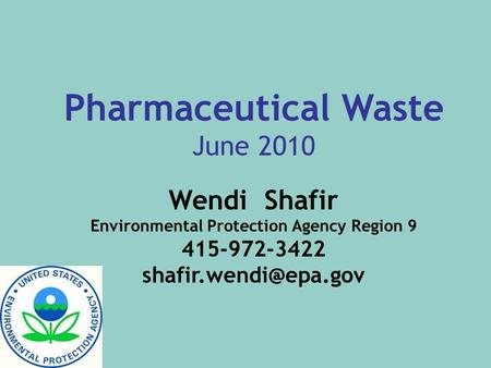 Pharmaceutical Waste June 2010 Wendi Shafir Environmental Protection Agency Region 9 415-972-3422
