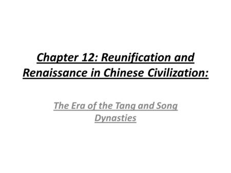 Chapter 12: Reunification and Renaissance in Chinese Civilization: The Era of the Tang and Song Dynasties.