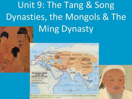 Unit 9: The Tang & Song Dynasties, the Mongols & The Ming Dynasty