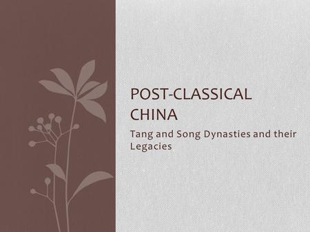 Tang and Song Dynasties and their Legacies POST-CLASSICAL CHINA.