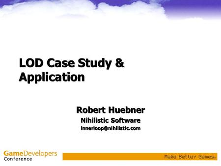 LOD Case Study & Application Robert Huebner Nihilistic Software Robert Huebner Nihilistic Software