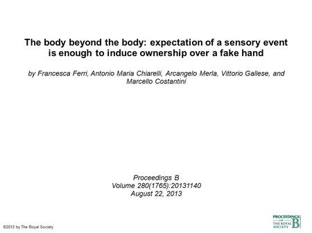 The body beyond the body: expectation of a sensory event is enough to induce ownership over a fake hand by Francesca Ferri, Antonio Maria Chiarelli, Arcangelo.