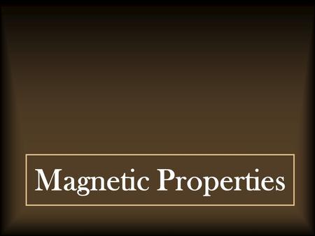 Magnetic Properties. Introduction Magnetism arises from the Magnetic Moment or Magnetic dipole of Magnetic Materials. When the electrons revolves around.