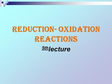 Reduction- Oxidation Reactions 5th lecture. Ceric as titrant: Ce 4+