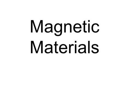 Magnetic Materials. Basic Magnetic Quantities Magnetic Induction or Magnetic Flux Density B Units: N C -1 m -1 s = Tesla (T) = Wb m -2.