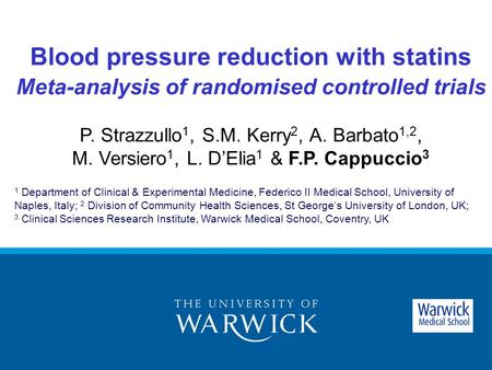 Blood pressure reduction with statins Meta-analysis of randomised controlled trials P. Strazzullo 1, S.M. Kerry 2, A. Barbato 1,2, M. Versiero 1, L. D'Elia.