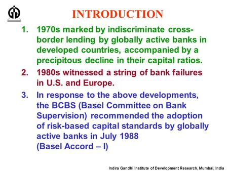Indira Gandhi Institute of Development Research, Mumbai, India INTRODUCTION 1.1970s marked by indiscriminate cross- border lending by globally active banks.