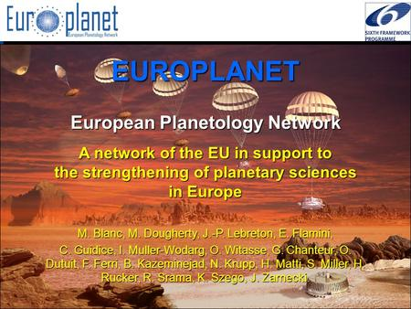 I3/CA Europlanet - EC Contract 001637 – JENAM, Liège, july 6th, 2005 EUROPLANET A network of the EU in support to the strengthening of planetary sciences.