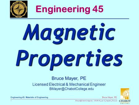 ENGR-45_Lec-12_Magnetic_Prop.ppt 1 Bruce Mayer, PE Engineering-45: Materials of Engineering Bruce Mayer, PE Licensed Electrical.