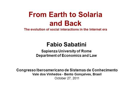 From Earth <strong>to</strong> Solaria and Back The evolution of social interactions in the Internet era Fabio Sabatini Sapienza University of Rome Department of Economics.