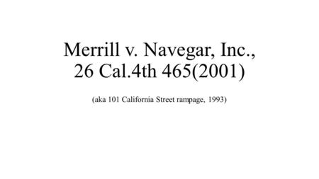 Merrill v. Navegar, Inc., 26 Cal.4th 465(2001) (aka 101 California Street rampage, 1993)