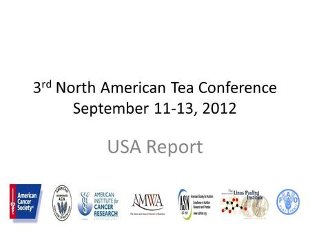 3 rd North American Tea Conference September 11-13, 2012 USA Report.