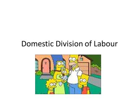Domestic Division of Labour. Evidence for greater equality The 1980s saw the emergence of 'new man', someone more in touch with their feminine side, happy.