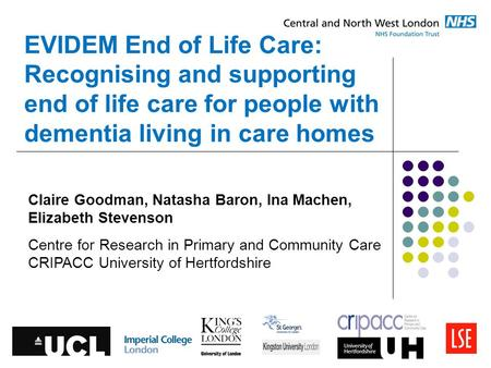 EVIDEM End of Life Care: Recognising and supporting end of life care for people with dementia living in care homes Claire Goodman, Natasha Baron, Ina Machen,
