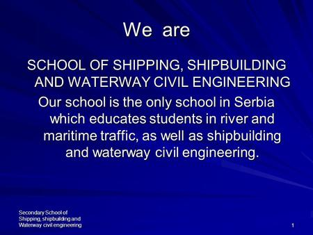 Secondary School of Shipping, shipbuilding and Waterway civil engineering1 We are SCHOOL OF SHIPPING, SHIPBUILDING AND WATERWAY CIVIL ENGINEERING Our school.