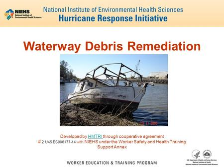 Waterway Debris Remediation Developed by HMTRI through cooperative agreementHMTRI # 2 U45 ES006177-14 with NIEHS under the Worker Safety and Health Training.