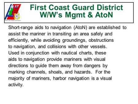 First Coast Guard District W/W's Mgmt & AtoN Short-range aids to navigation (AtoN) are established to assist the mariner in transiting an area safely and.