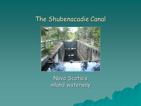 The Shubenacadie Canal Nova Scotia's inland waterway.