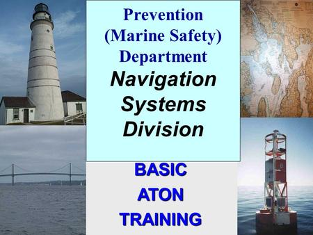 Prevention (Marine Safety) Department Navigation Systems Division BASICATONTRAINING.