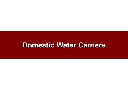 Domestic Water Carriers. Significance of the Industry Transport roughly 14% of total national freight 26.5% of total domestic ton-miles Employ close to.