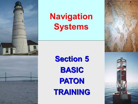 Navigation Systems Section 5 BASICPATONTRAINING ATON Training Objectives 1. Review the definitions for the various Federal and Private Aids. 2. Understand.