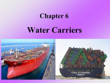 Chapter 6 Water Carriers. Water Transport Industry Overview p187 Significance of Water Transport Water transportation remains a viable mode of transportation.